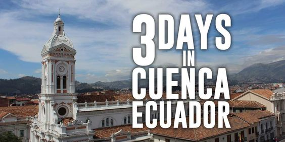 3 Days in Cuenca Ecuador
