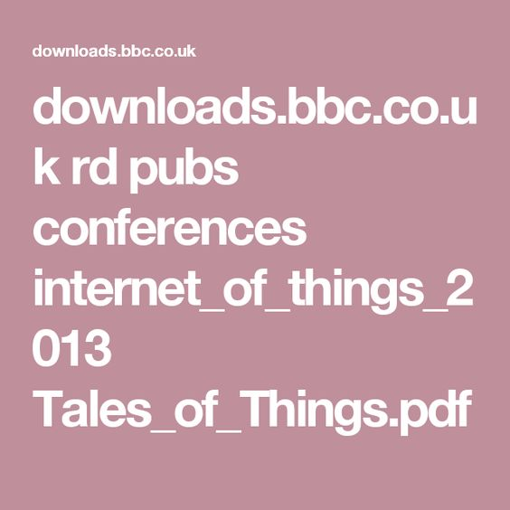 downloads.bbc.co.uk rd pubs conferences internet_of_things_2013 Tales_of_Things.pdf