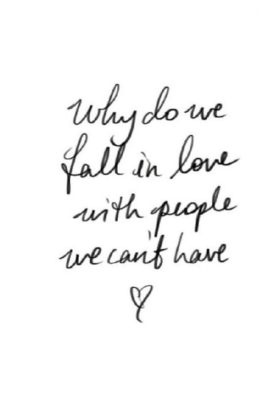 Why do we fall in love with people we can't have?