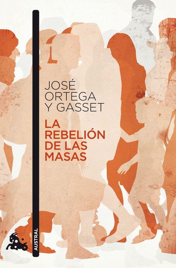 LA REBELIÓN DE LAS MASAS ☆ José Ortega y Gasset. España, 1916