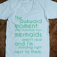 awkward moment when someone says... - Keep Calm & Be a Mermaid - Skreened T-shirts, Organic Shirts, Hoodies, Kids Tees, Baby One-Pieces and Tote Bags