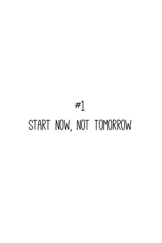 Start now, not tomorrow... motivational quote