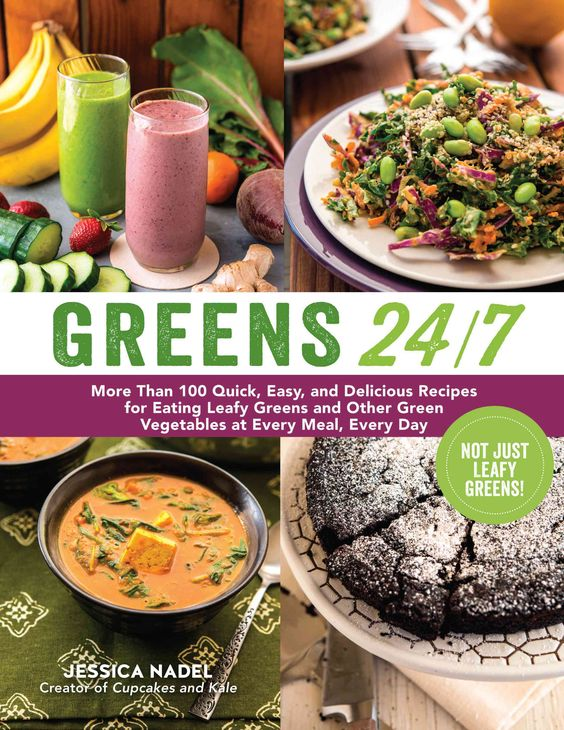 s 24/7: More Than 100 Quick, Easy, and Delicious Recipes for Eating Leafy s and Other Vegetables ...