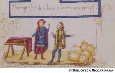 Ricc. 2669, FILIPPO CALANDRI, Trattato di aritmetica Sec. XV, fine; Firenze; bottega di Boccardino il vecchio.  Baratto di lana a panno, c. 66r  Two merchants want to barter together, planning to exchange their merchandise; and the first of them has wool and the other has cloth. The one who has cloth wants 24 sous for trading each bolt of cloth whose cash price is but 20 sous. I ask for how much the other must sell each quintal of wool that is worth but 12 liras, in order that he lose…