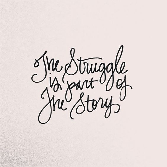the struggle is part of the story: