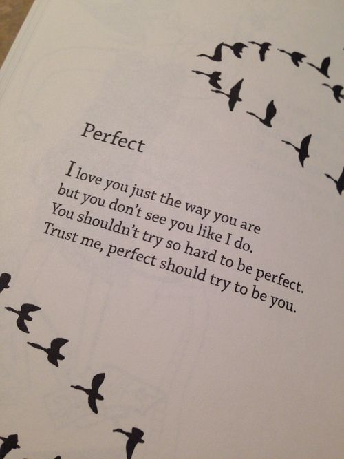 You shouldn't try so hard to be perfect; Perfect should try to be you... That's adorable!