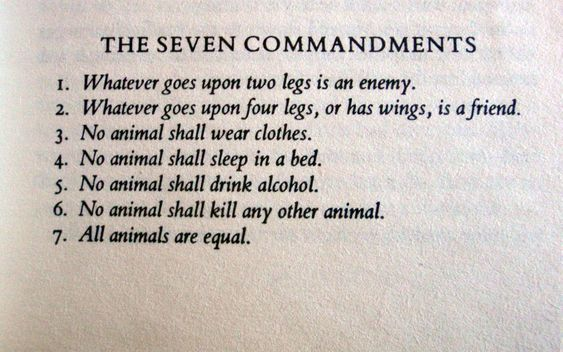 "The Seven Commandments- George Orwell's Animal Farm. ""All animals are equal, but some animals are more equal than others."":"