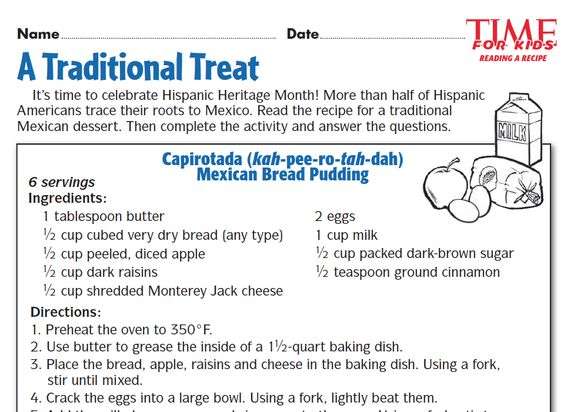 Grade 2 students answer questions based on a recipe for Mexican bread pudding:  http://www.timeforkids.com/worksheets/?f[0]=im_field_themes%3A66&f[1]=im_field_themes%3A104