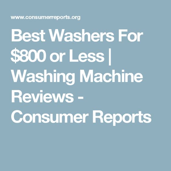 Best Washers For $800 or Less | Washing Machine Reviews - Consumer Reports