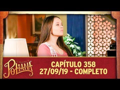 As Aventuras De Poliana Capitulo 358 27 09 19 Completo