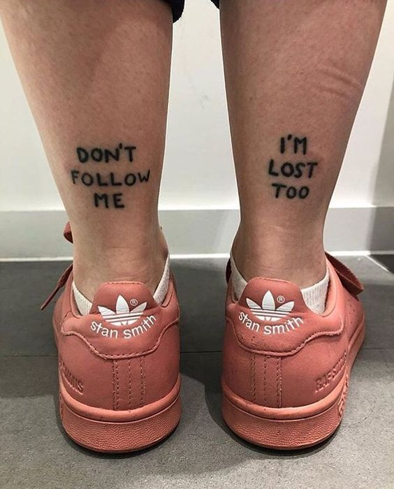 """Don't follow me, i'm lost too"""