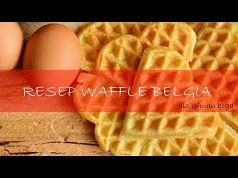 Resep Kue Waffle Belgia Youtube Waffle Resep Resep Kue