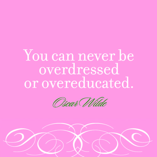 Oscar Wilde. Words to live by :)