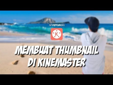 Cara Membuat Thumbnail Youtube Di Kinemaster Youtube Video Teman