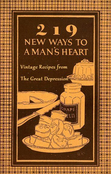 Vintage Recipe, Diet and Retro Lifestyle Blog by Averyl Hill. Because I'm Outdated By Design!: 219 New Ways To A Man's Heart: Vintage Recipes from The Great Depression