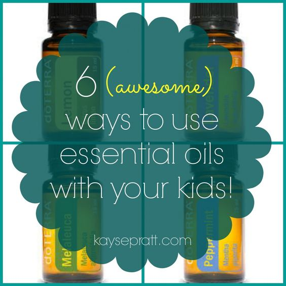 Six Ways to use Essential Oils with Your Kids! - Essential Oils for the Family
