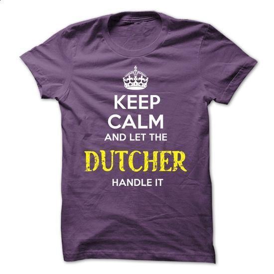DUTCHER - KEEP CALM AND LET THE DUTCHER HANDLE IT - #tshirt design #tshirt skirt. BUY NOW => https://www.sunfrog.com/Valentines/DUTCHER--KEEP-CALM-AND-LET-THE-DUTCHER-HANDLE-IT-52485816-Guys.html?68278