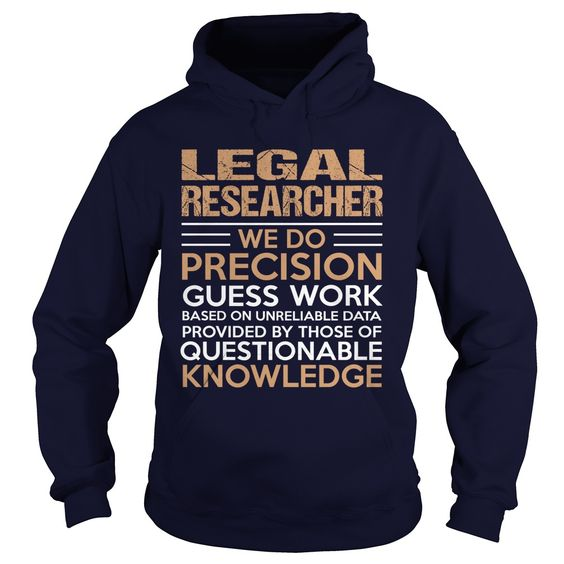 LEGAL RESEARCHER T-Shirts, Hoodies. BUY IT NOW ==► https://www.sunfrog.com/LifeStyle/LEGAL-RESEARCHER-95381175-Navy-Blue-Hoodie.html?id=41382