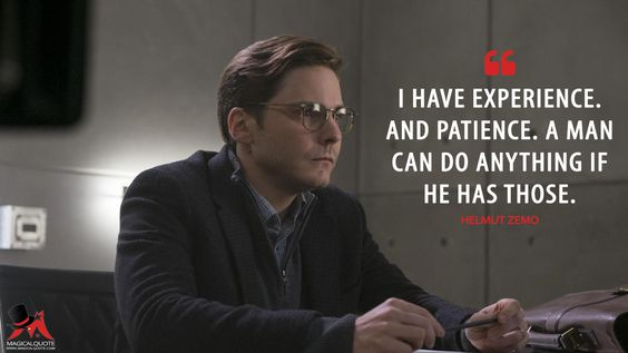 Helmut Zemo: I have experience. And patience. A man can do anything if he has those. More on: http://www.magicalquote.com/movie/captain-america-civil-war/ Captain America