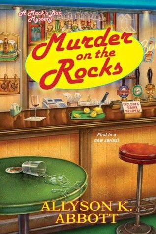 Murder on the Rocks (Mack's Bar Mystery #1) by Allyson K. Abbott * Cozy mystery set in Milwaukee * Finished: May 12, 2016