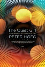 The Quiet Girl by Peter Høeg...having to fight my way through it as it is not an easy read, but it is REALLY good, nonetheless!!