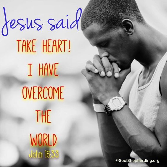 "Jesus said, ""Take heart! I have overcome the world"" (John 16:33)"