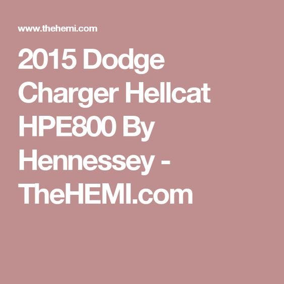 2015 Dodge Charger Hellcat HPE800 By Hennessey - TheHEMI.com