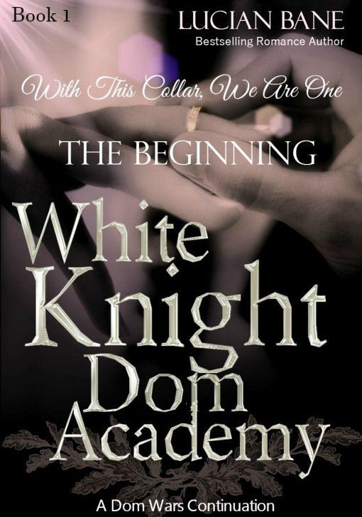 White Knight Dom Academy: The Beginning, a Dom Wars continuation. Amazon Links: US- amzn.to/13OSb6b UK- amzn.to/1ztquZp