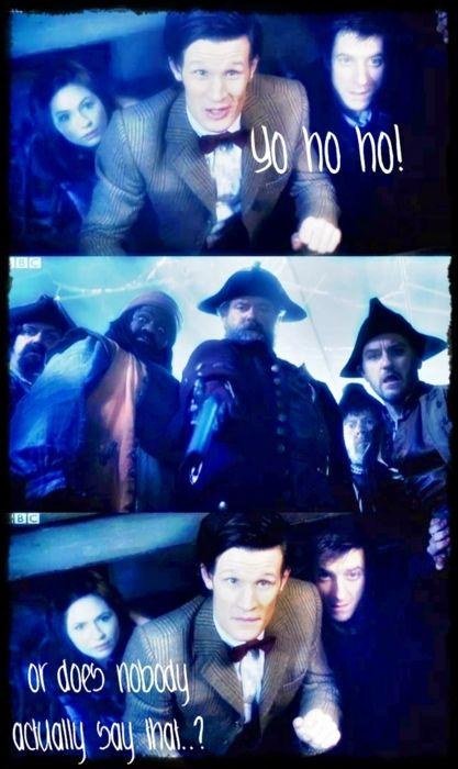 blahh-eat-me:  Doctor Who - Series 6; Episode 3 - The Curse of the Black Spot Doctor: Yo ho ho! Pirates: *glare* Doctor: Or does nobody actually say that…?