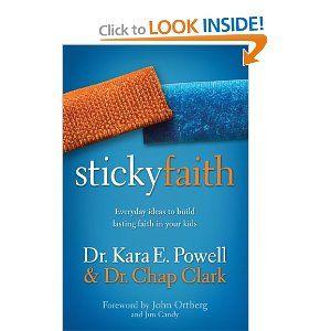 Sticky Faith-  Everyday Ideas to Build Lasting Faith in your Kids---Kara Powell