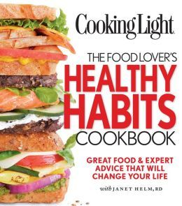 Cooking Light The Food Lover's Healthy Habits Cookbook: Simple Moves & Great Food That Will Change Your Life