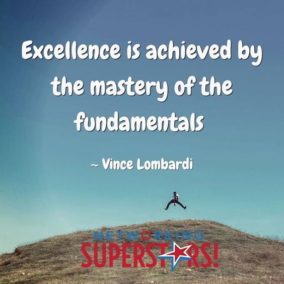 Image result for excellence is achieved by the mastery of the fundamentals