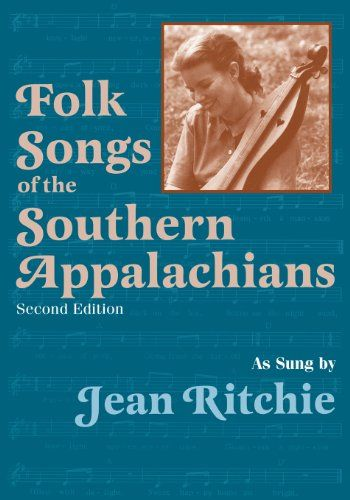 Folk Songs of the Southern Appalachians as Sung by Jean Ritchie by Jean Ritchie,http://www.amazon.com/dp/0813109272/ref=cm_sw_r_pi_dp_IP3jtb05QYSWHEQ3