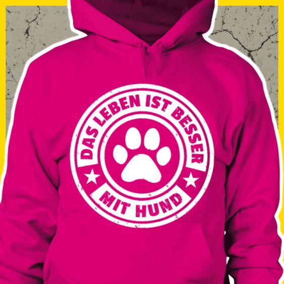 Das Leben ist besser mit Hund  COOLES SHIRT, EXKLUSIVES MOTIV, LUSTIGER SPRUCH! Unser lustiges Hunde Sprüche Shirt / Hoodie ist das ideale Geschenk für Hundehalter, Hundebesitzer, Frauen & Frauchen!   Hund / Hundeshirt / Funshirt / Hundesprüche-Shirt / Spruch-Shirt / Motiv-Shirt / T-Shirt Motive / Langarmshirt / Ladyshirt / Top / Sweatshirt / Hoodie / Kapuzenshirt / Kapuzenpullover / Damen Hoodie / Pullover Bluse