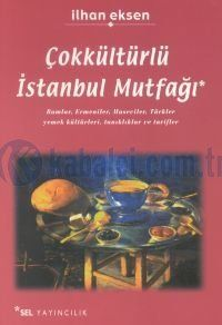 Multicultural cuisine of Istanbul: Greeks, Armenians, Jews, Turks: food cultures, testimonies and recipes (Turkish)