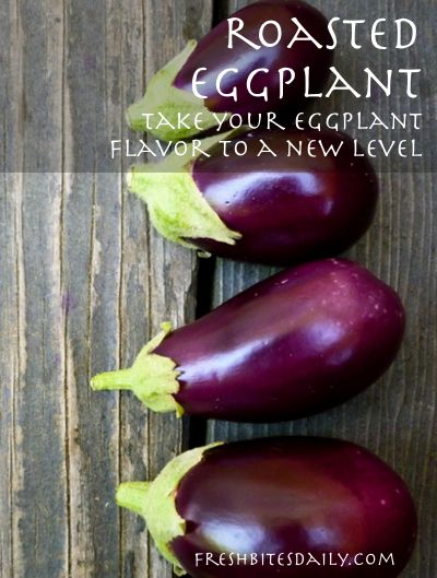 Oven roasted eggplant: Take your eggplant flavor to a new level with this roasting technique | Fresh Bites Daily