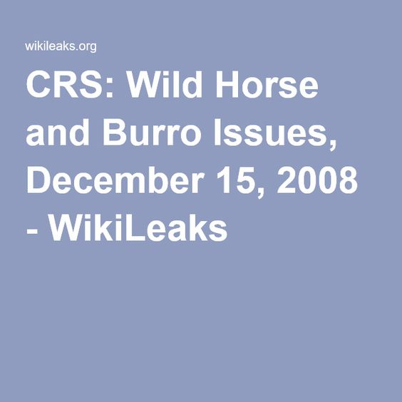 CRS: Wild Horse and Burro Issues, December 15, 2008 - WikiLeaks