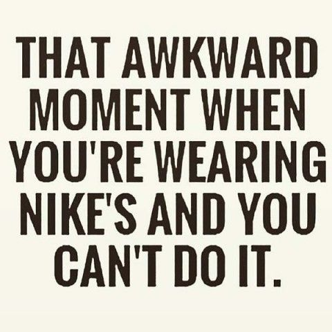 #ThatAwkwardMoment when you are wearing #Nikes & you can't do it #LetsGetWordy: