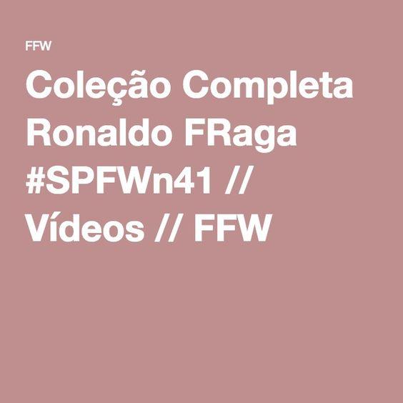Coleção Completa Ronaldo FRaga #SPFWn41 // Vídeos // FFW