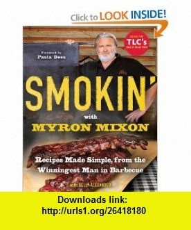 Smokin with Myron Mixon Recipes Made Simple, from the Winningest Man in Barbecue (9780345528537) Myron Mixon, Kelly Alexander, Paula Deen , ISBN-10: 0345528530  , ISBN-13: 978-0345528537 ,  , tutorials , pdf , ebook , torrent , downloads , rapidshare , filesonic , hotfile , megaupload , fileserve