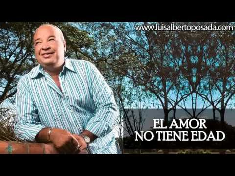El Amor No Tiene Edad Luis Alberto Posada Youtube Posar Luis Musica De Los 70
