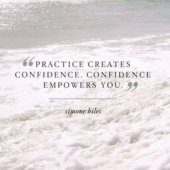 """""""Practice creates confidence. Confidence empowers you."""" Simone Biles"""