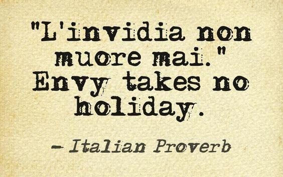"""English In Italian: """"L'invidia Non Muore Mai."""" Envy Takes No Holiday. Italian"""