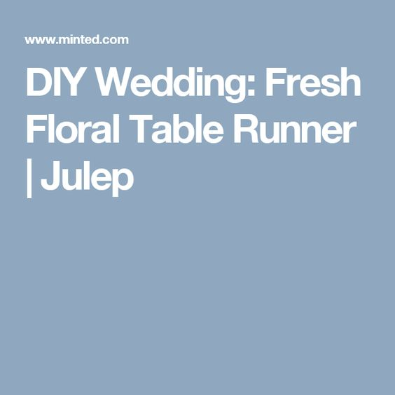 DIY Wedding: Fresh Floral Table Runner    Julep