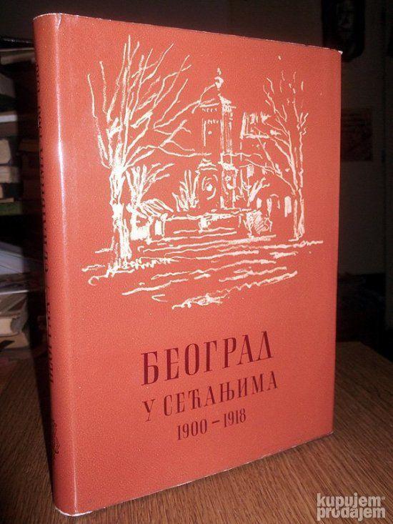 Beograd u sećanjima 1900-1918: