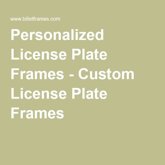 Personalized License Plate Frames - Custom License Plate Frames