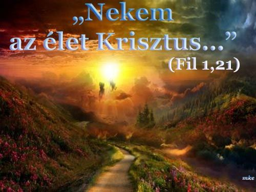 Nekem az élet Krisztus