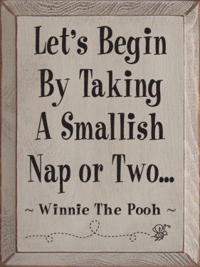 Let's begin by taking a smallish nap or two...