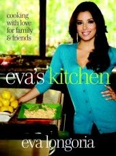 Eva's Kitchen  Cooking with Love for Family and Friends  By Eva Longoria