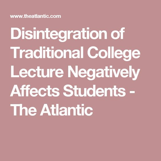 Disintegration of Traditional College Lecture Negatively Affects Students - The Atlantic